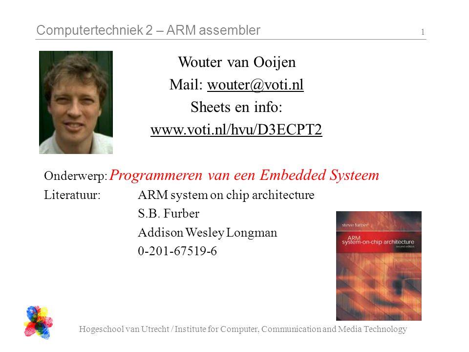 Computertechniek 2 – ARM assembler Hogeschool van Utrecht / Institute for Computer, Communication and Media Technology 22 Data Movement – save to memory STR destination, [ destination_pointer ] Examples: –STRr1, [ r3 ]