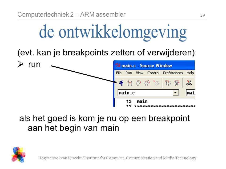 Computertechniek 2 – ARM assembler Hogeschool van Utrecht / Institute for Computer, Communication and Media Technology 29 (evt.