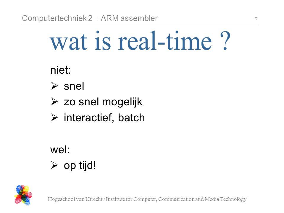 Computertechniek 2 – ARM assembler Hogeschool van Utrecht / Institute for Computer, Communication and Media Technology 28 na downloaden zet onder file > target settings:  Target = Simulator (als je netjes afsluit blijft zou dit moeten blijven staan)