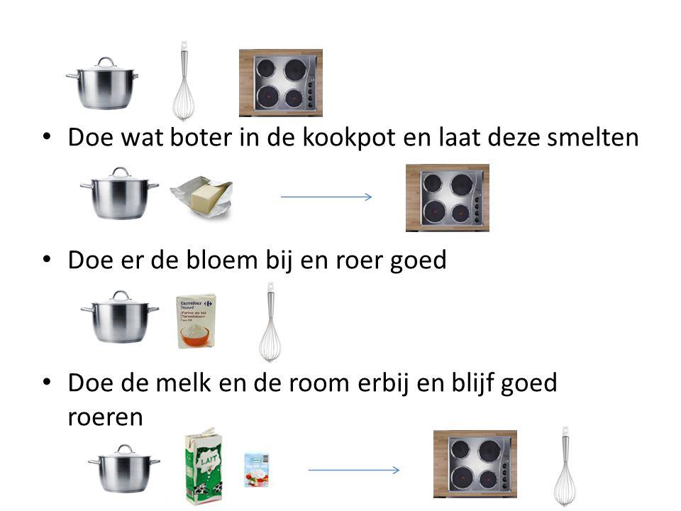 Doe wat boter in de kookpot en laat deze smelten Doe er de bloem bij en roer goed Doe de melk en de room erbij en blijf goed roeren