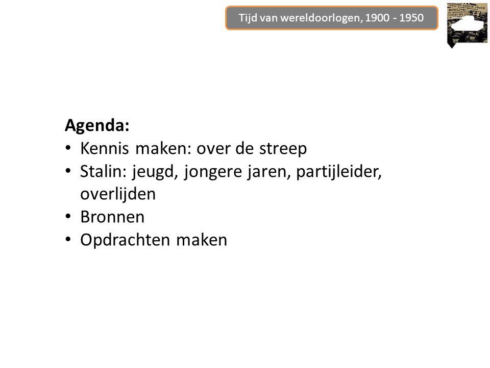 Agenda: Kennis maken: over de streep Stalin: jeugd, jongere jaren, partijleider, overlijden Bronnen Opdrachten maken