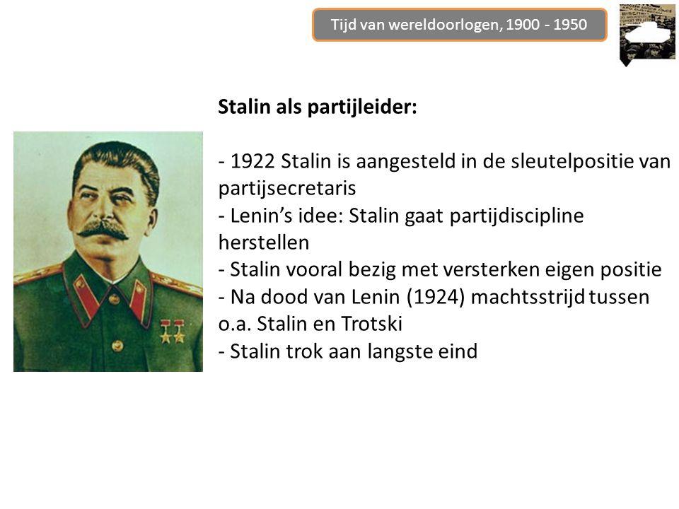 Stalin als partijleider: - 1922 Stalin is aangesteld in de sleutelpositie van partijsecretaris - Lenin's idee: Stalin gaat partijdiscipline herstellen - Stalin vooral bezig met versterken eigen positie - Na dood van Lenin (1924) machtsstrijd tussen o.a.