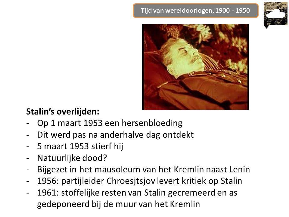 Stalin's overlijden: -Op 1 maart 1953 een hersenbloeding -Dit werd pas na anderhalve dag ontdekt -5 maart 1953 stierf hij -Natuurlijke dood.