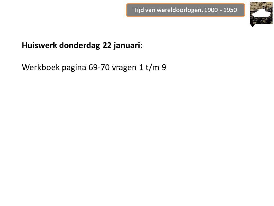 Huiswerk donderdag 22 januari: Werkboek pagina 69-70 vragen 1 t/m 9 Tijd van wereldoorlogen, 1900 - 1950