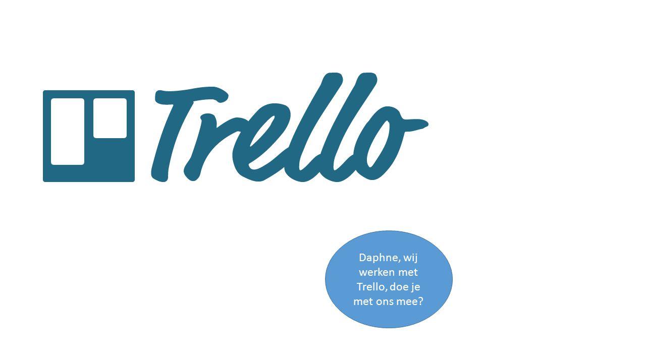 Daphne, wij werken met Trello, doe je met ons mee?