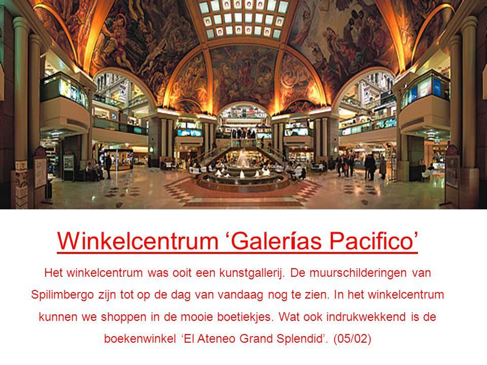 Winkelcentrum 'Galerías Pacifico' Het winkelcentrum was ooit een kunstgallerij.