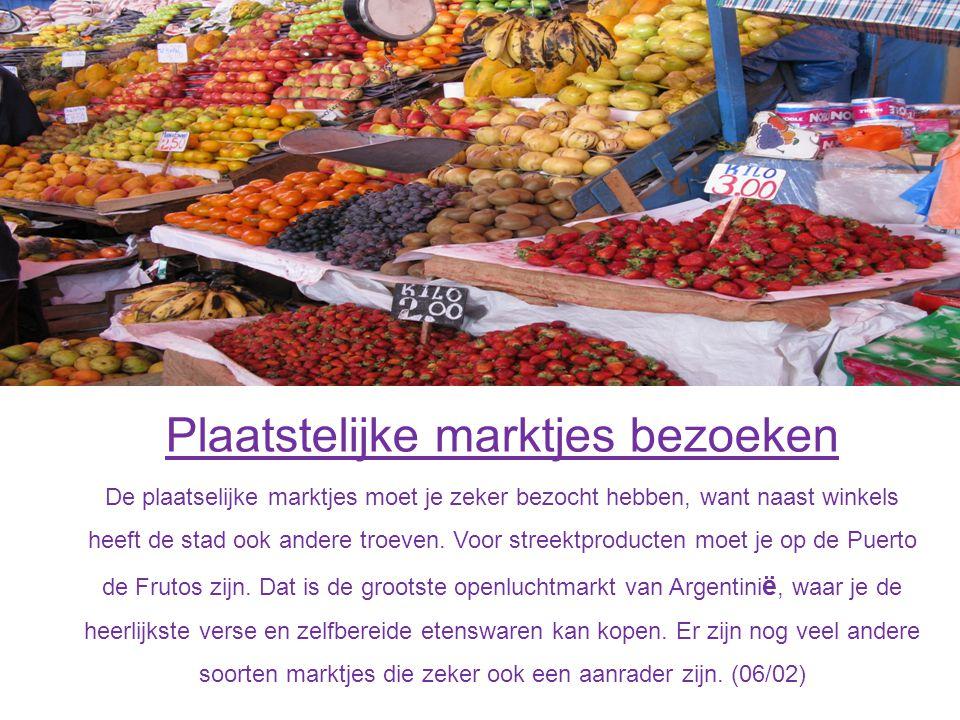 Plaatstelijke marktjes bezoeken De plaatselijke marktjes moet je zeker bezocht hebben, want naast winkels heeft de stad ook andere troeven.