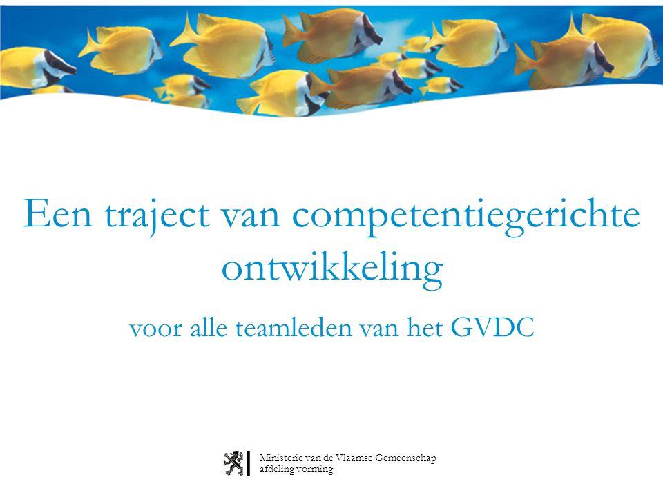 Ministerie van de Vlaamse Gemeenschap afdeling vorming Een traject van competentiegerichte ontwikkeling voor alle teamleden van het GVDC