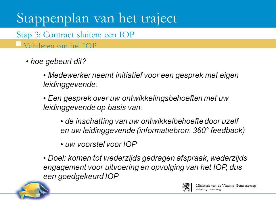 Stap 3: Contract sluiten: een IOP Stappenplan van het traject Valideren van het IOP afdeling vorming Ministerie van de Vlaamse Gemeenschap hoe gebeurt dit.