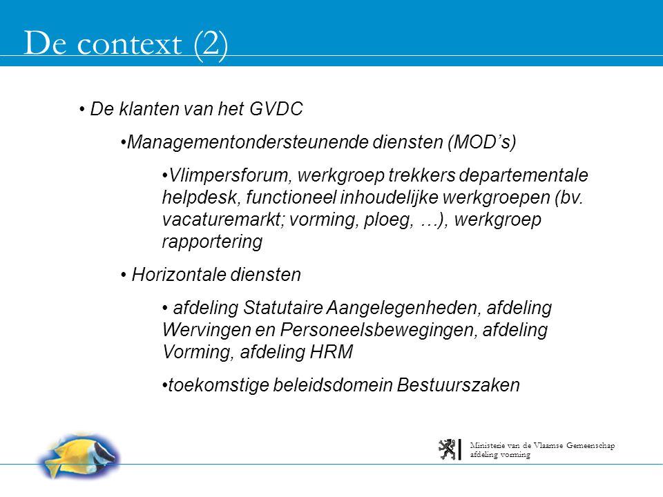 De context (2) afdeling vorming Ministerie van de Vlaamse Gemeenschap De klanten van het GVDC Managementondersteunende diensten (MOD's) Vlimpersforum, werkgroep trekkers departementale helpdesk, functioneel inhoudelijke werkgroepen (bv.