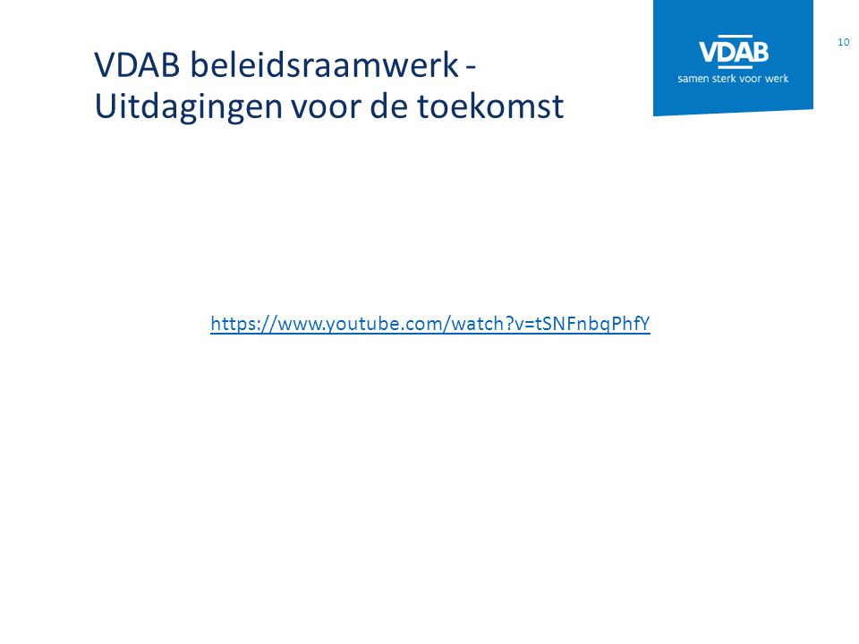 VDAB beleidsraamwerk - Uitdagingen voor de toekomst https://www.youtube.com/watch?v=tSNFnbqPhfY 10
