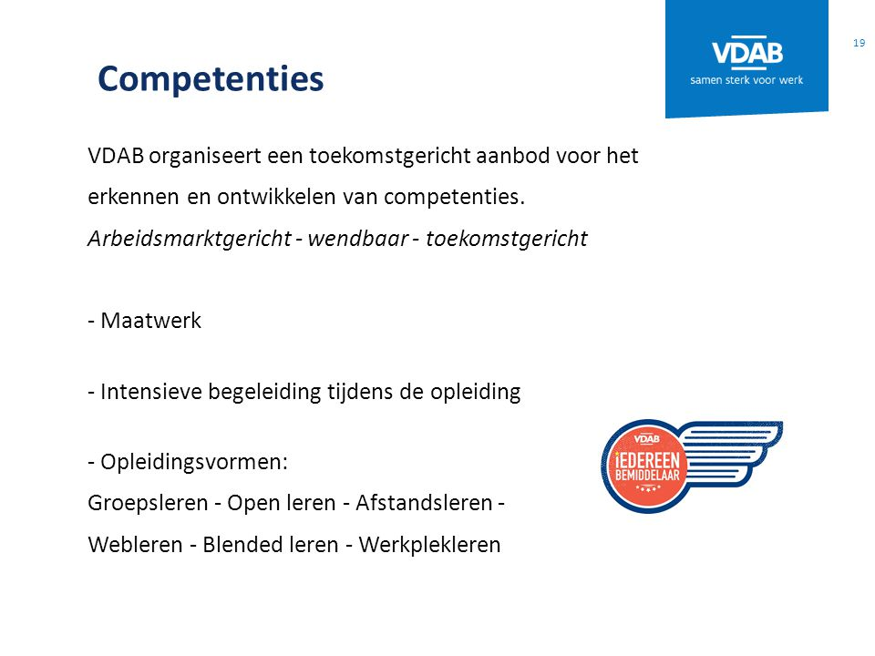 Competenties VDAB organiseert een toekomstgericht aanbod voor het erkennen en ontwikkelen van competenties. Arbeidsmarktgericht - wendbaar - toekomstg