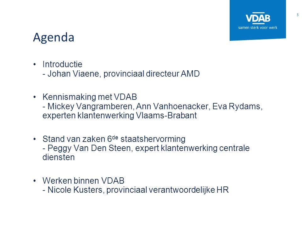 Agenda Introductie - Johan Viaene, provinciaal directeur AMD Kennismaking met VDAB - Mickey Vangramberen, Ann Vanhoenacker, Eva Rydams, experten klant