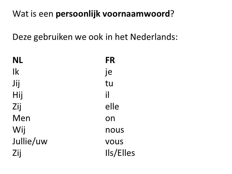 Wat is een persoonlijk voornaamwoord? Deze gebruiken we ook in het Nederlands: NLFR Ikje Jijtu Hijil Zijelle Menon Wijnous Jullie/uwvous ZijIls/Elles