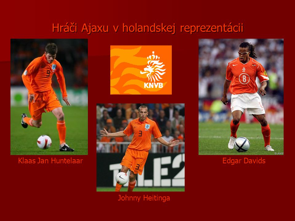 Hráči Ajaxu v holandskej reprezentácii Klaas Jan Huntelaar Johnny Heitinga Edgar Davids