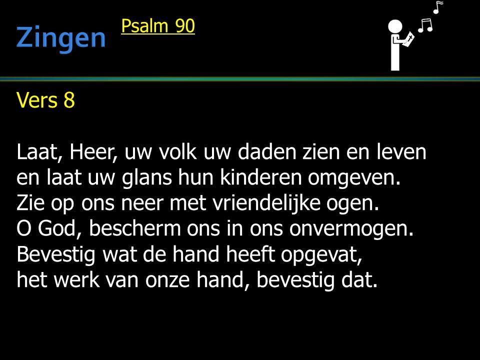 Vers 8 Laat, Heer, uw volk uw daden zien en leven en laat uw glans hun kinderen omgeven. Zie op ons neer met vriendelijke ogen. O God, bescherm ons in