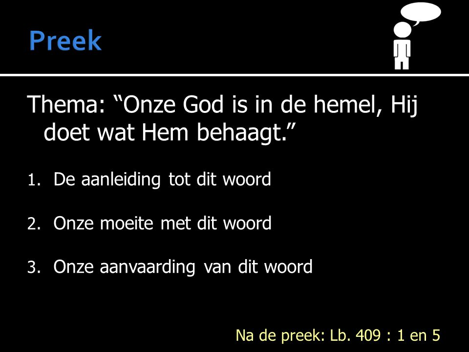 Thema: Onze God is in de hemel, Hij doet wat Hem behaagt. 1.