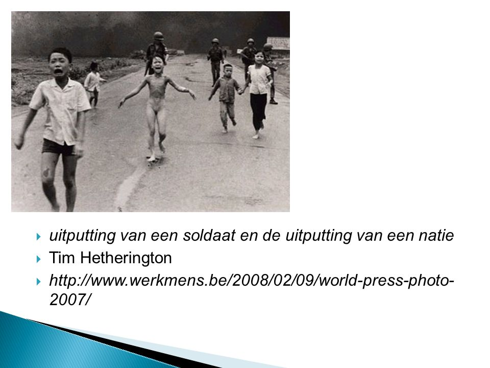  uitputting van een soldaat en de uitputting van een natie  Tim Hetherington  http://www.werkmens.be/2008/02/09/world-press-photo- 2007/