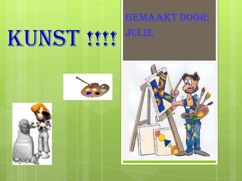 KUNST !!!! GEMAAKT DOOR: JULIE