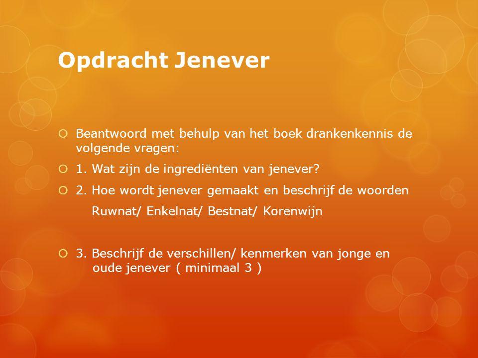 Opdracht Jenever  Beantwoord met behulp van het boek drankenkennis de volgende vragen:  1. Wat zijn de ingrediënten van jenever?  2. Hoe wordt jene