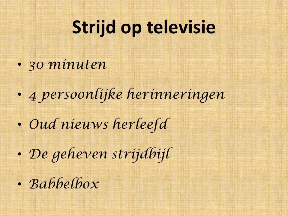 Strijd op televisie 30 minuten 4 persoonlijke herinneringen Oud nieuws herleefd De geheven strijdbijl Babbelbox