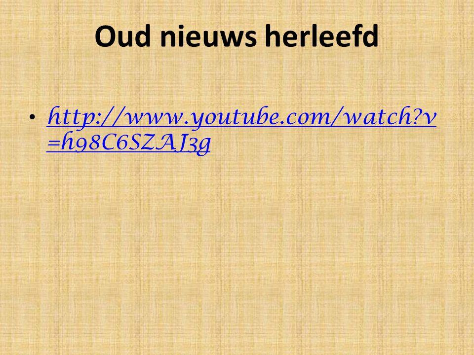Oud nieuws herleefd http://www.youtube.com/watch?v =h98C6SZAJ3g http://www.youtube.com/watch?v =h98C6SZAJ3g
