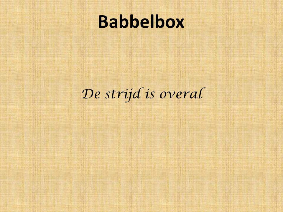 Babbelbox De strijd is overal