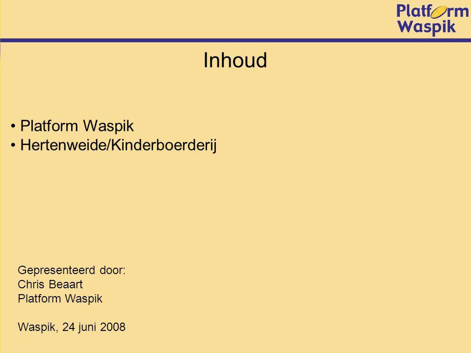Inhoud Platform Waspik Hertenweide/Kinderboerderij Gepresenteerd door: Chris Beaart Platform Waspik Waspik, 24 juni 2008