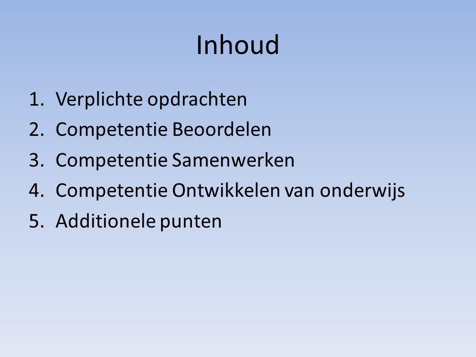 Inhoud 1.Verplichte opdrachten 2.Competentie Beoordelen 3.Competentie Samenwerken 4.Competentie Ontwikkelen van onderwijs 5.Additionele punten