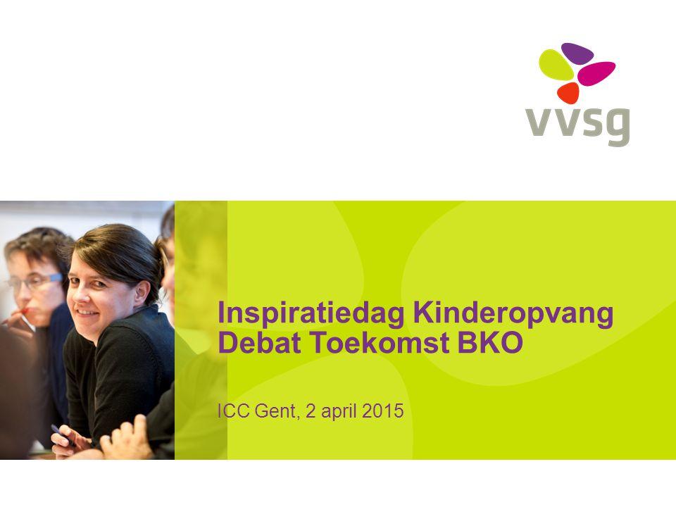 Inspiratiedag Kinderopvang Debat Toekomst BKO ICC Gent, 2 april 2015