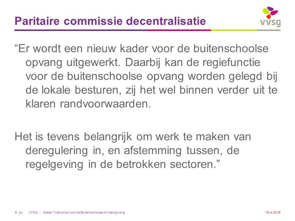 /31 VVSG - Paritaire commissie decentralisatie Er wordt een nieuw kader voor de buitenschoolse opvang uitgewerkt.