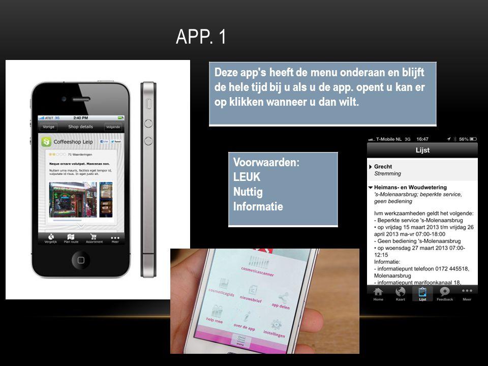 APP. 1 Deze app s heeft de menu onderaan en blijft de hele tijd bij u als u de app.