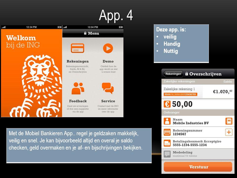 App. 4 Met de Mobiel Bankieren App.. regel je geldzaken makkelijk, veilig en snel.