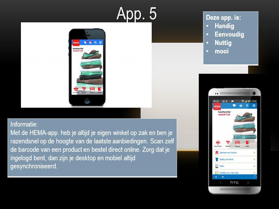 App. 5 Deze app. is: Handig Eenvoudig Nuttig mooi Informatie: Met de HEMA-app.
