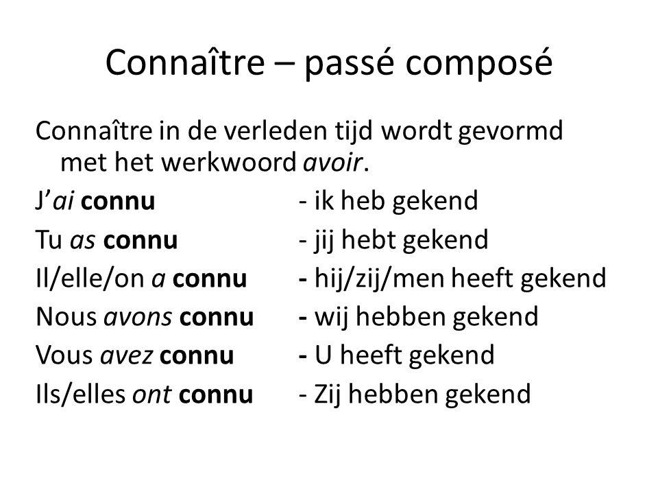Connaître in de verleden tijd wordt gevormd met het werkwoord avoir. J'ai connu- ik heb gekend Tu as connu- jij hebt gekend Il/elle/on a connu- hij/zi