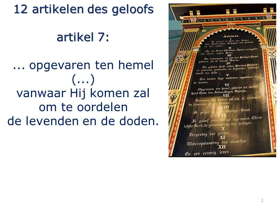 12 artikelen des geloofs artikel 7:... opgevaren ten hemel (...) vanwaar Hij komen zal om te oordelen de levenden en de doden. 2