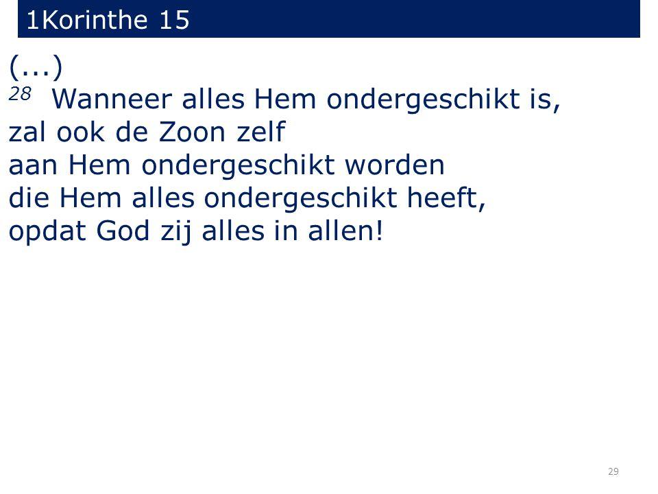(...) 28 Wanneer alles Hem ondergeschikt is, zal ook de Zoon zelf aan Hem ondergeschikt worden die Hem alles ondergeschikt heeft, opdat God zij alles