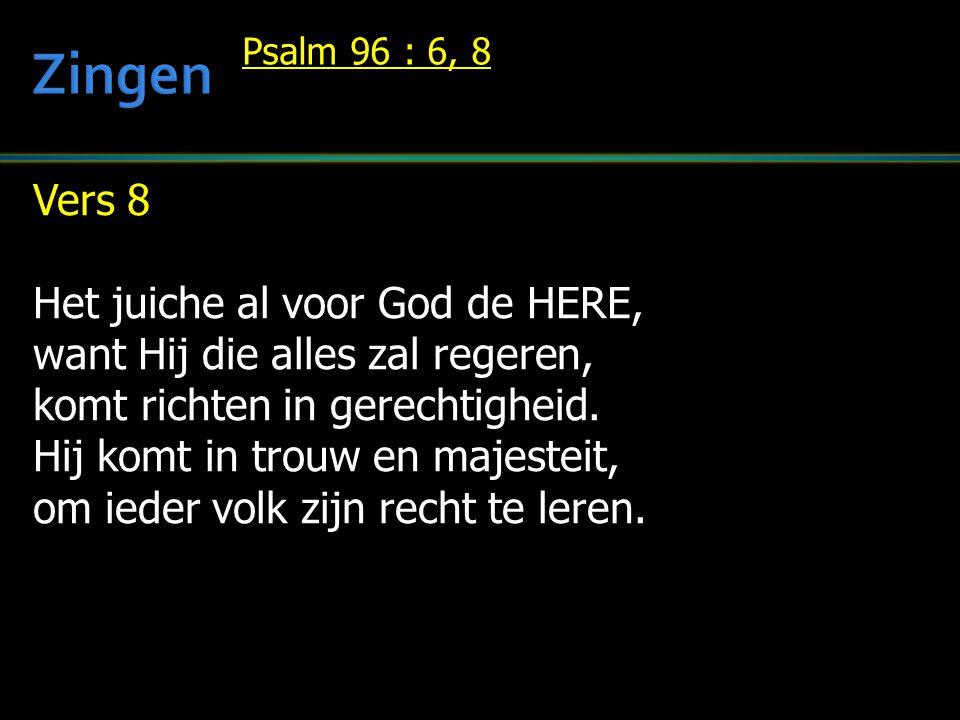 Vers 8 Het juiche al voor God de HERE, want Hij die alles zal regeren, komt richten in gerechtigheid. Hij komt in trouw en majesteit, om ieder volk zi