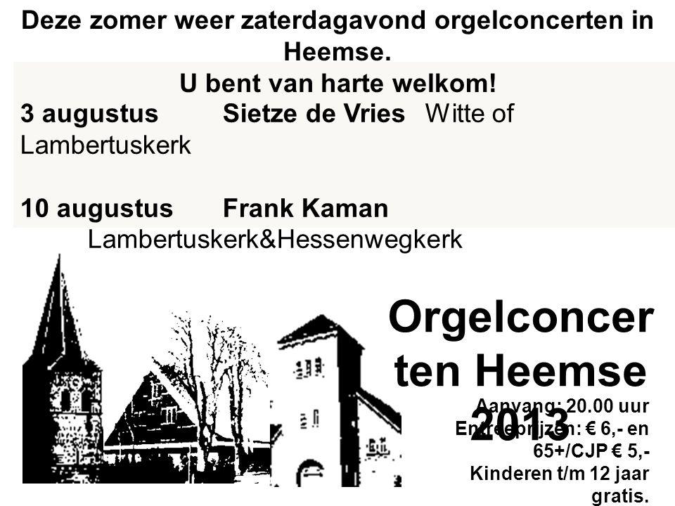 3 augustusSietze de Vries Witte of Lambertuskerk 10 augustusFrank Kaman Lambertuskerk&Hessenwegkerk Deze zomer weer zaterdagavond orgelconcerten in Heemse.