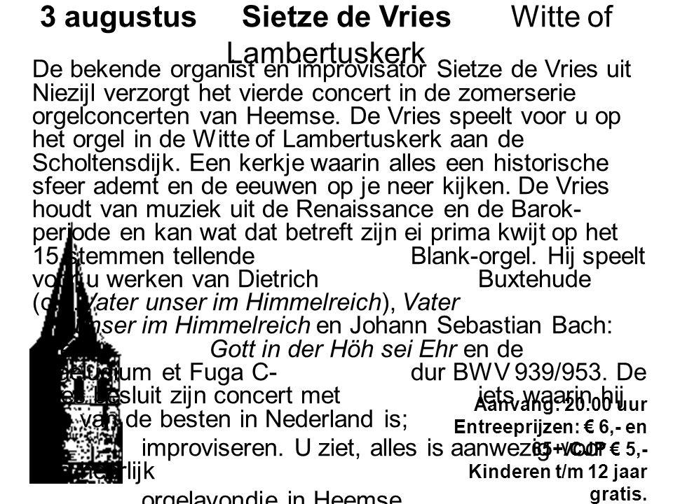3 augustusSietze de Vries Witte of Lambertuskerk De bekende organist en improvisator Sietze de Vries uit Niezijl verzorgt het vierde concert in de zom