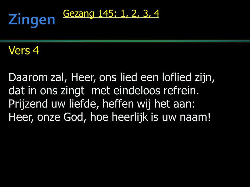 Vers 4 Daarom zal, Heer, ons lied een loflied zijn, dat in ons zingt met eindeloos refrein. Prijzend uw liefde, heffen wij het aan: Heer, onze God, ho