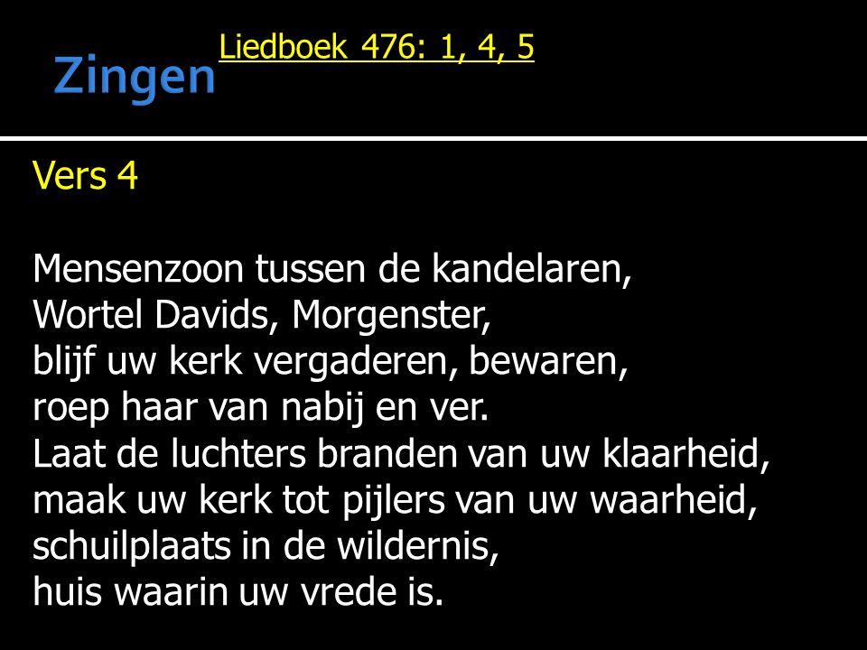 Vers 4 Mensenzoon tussen de kandelaren, Wortel Davids, Morgenster, blijf uw kerk vergaderen, bewaren, roep haar van nabij en ver. Laat de luchters bra
