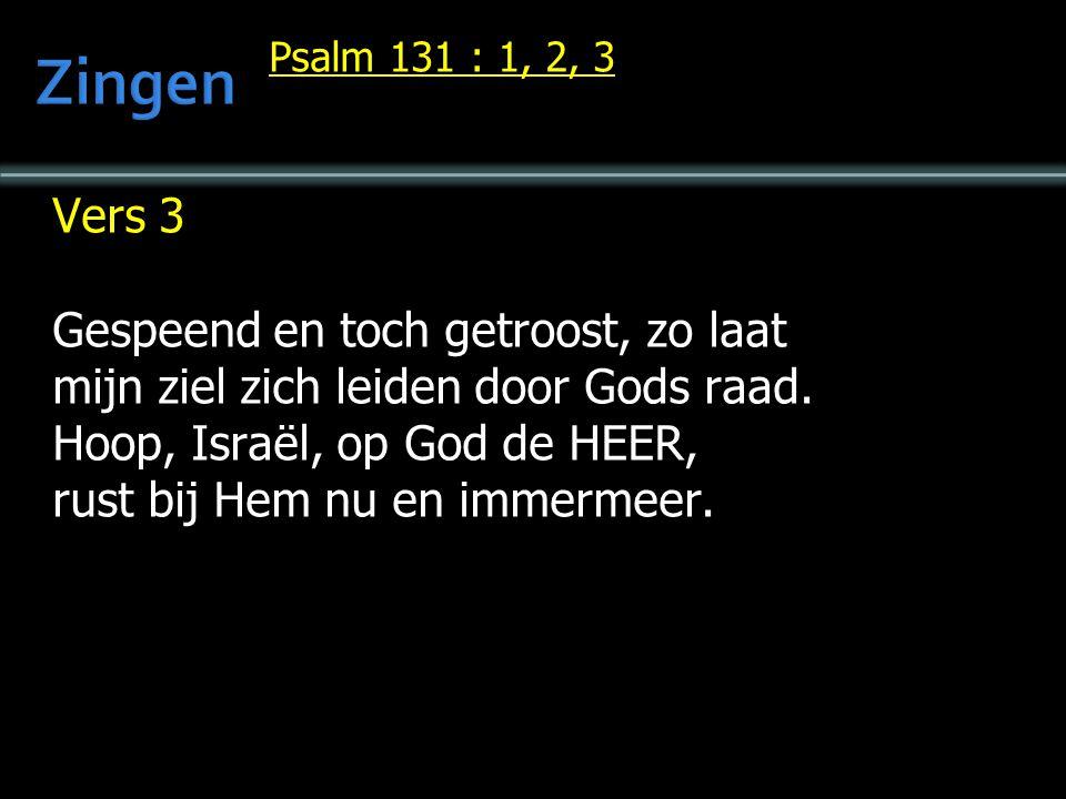 Psalm 131 : 1, 2, 3 Vers 3 Gespeend en toch getroost, zo laat mijn ziel zich leiden door Gods raad. Hoop, Israël, op God de HEER, rust bij Hem nu en i