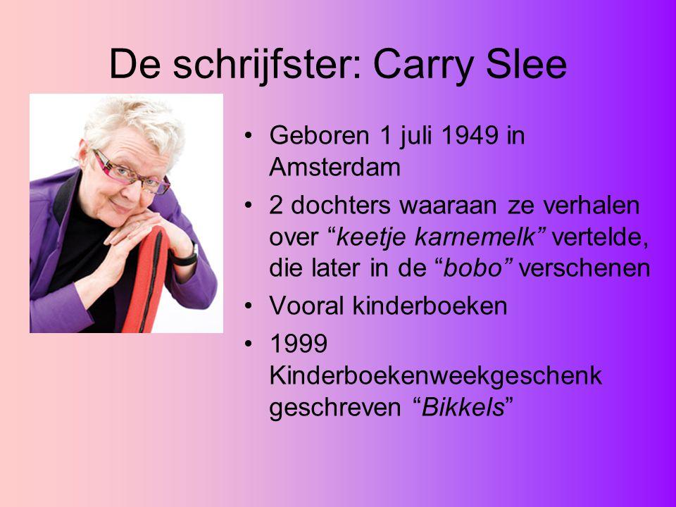 """De schrijfster: Carry Slee Geboren 1 juli 1949 in Amsterdam 2 dochters waaraan ze verhalen over """"keetje karnemelk"""" vertelde, die later in de """"bobo"""" ve"""