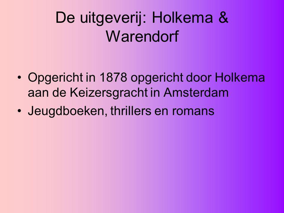 De uitgeverij: Holkema & Warendorf Opgericht in 1878 opgericht door Holkema aan de Keizersgracht in Amsterdam Jeugdboeken, thrillers en romans