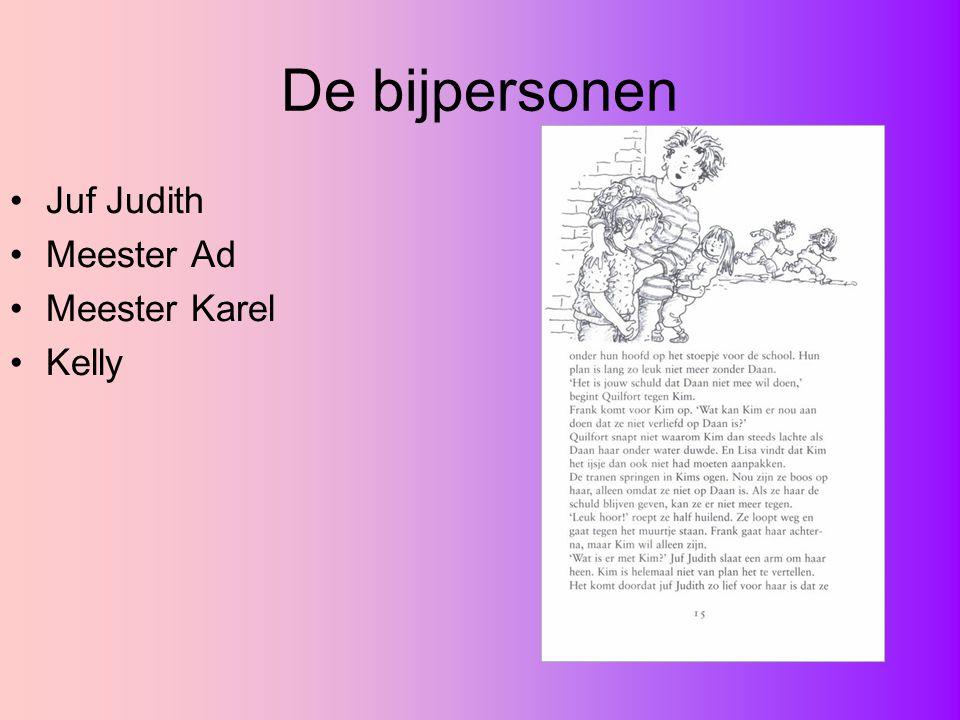 De bijpersonen Juf Judith Meester Ad Meester Karel Kelly