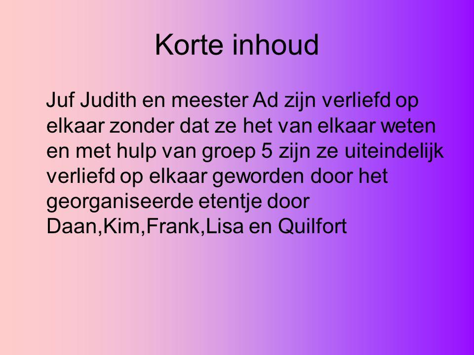 Korte inhoud Juf Judith en meester Ad zijn verliefd op elkaar zonder dat ze het van elkaar weten en met hulp van groep 5 zijn ze uiteindelijk verliefd