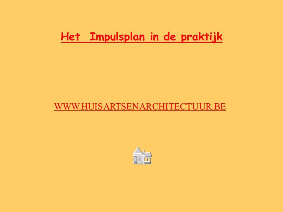 Het Impulsplan in de praktijk WWW.HUISARTSENARCHITECTUUR.BE
