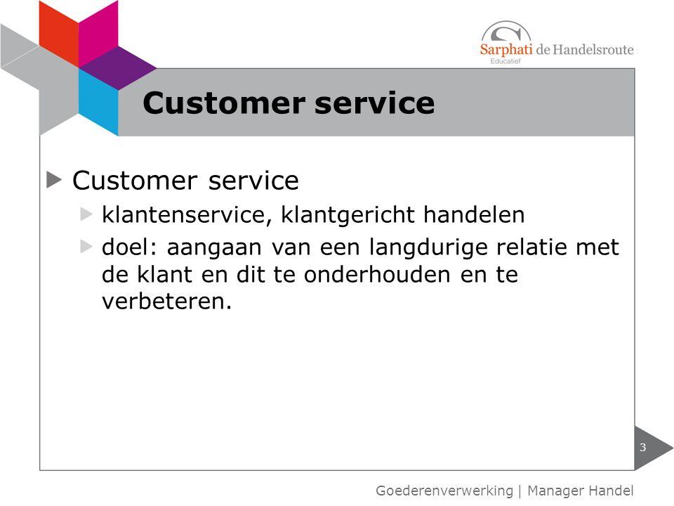 Customer service klantenservice, klantgericht handelen doel: aangaan van een langdurige relatie met de klant en dit te onderhouden en te verbeteren. 3
