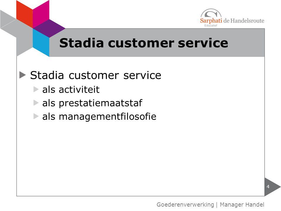 Stadia customer service als activiteit als prestatiemaatstaf als managementfilosofie 4 Stadia customer service Goederenverwerking | Manager Handel